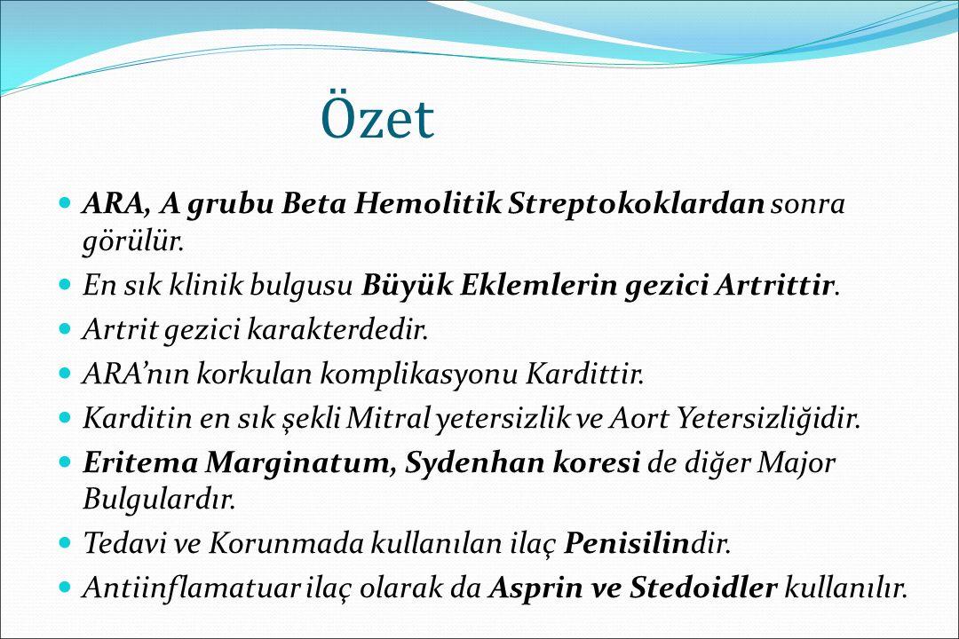 Özet ARA, A grubu Beta Hemolitik Streptokoklardan sonra görülür.