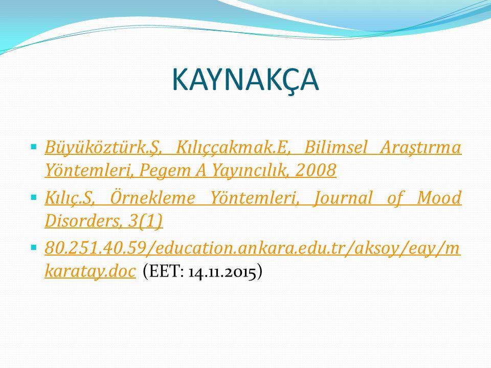 KAYNAKÇA Büyüköztürk.Ş, Kılıççakmak.E, Bilimsel Araştırma Yöntemleri, Pegem A Yayıncılık, 2008.