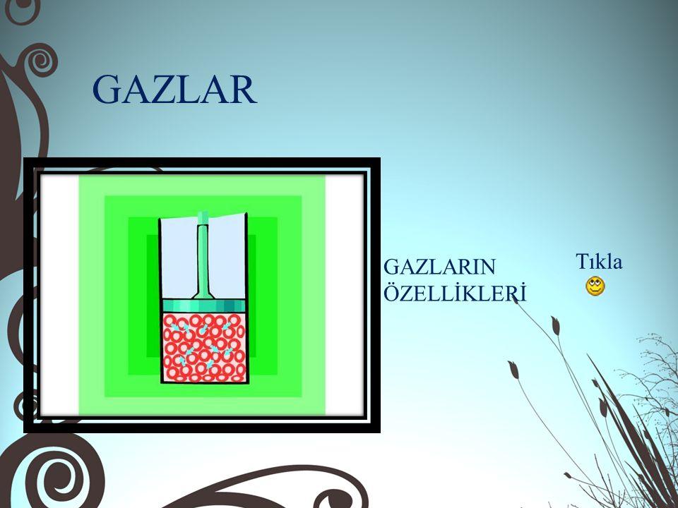 GAZLAR Tıkla GAZLARIN ÖZELLİKLERİ