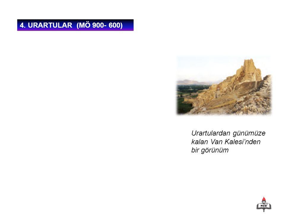 4. URARTULAR (MÖ 900- 600) Urartulardan günümüze kalan Van Kalesi'nden bir görünüm