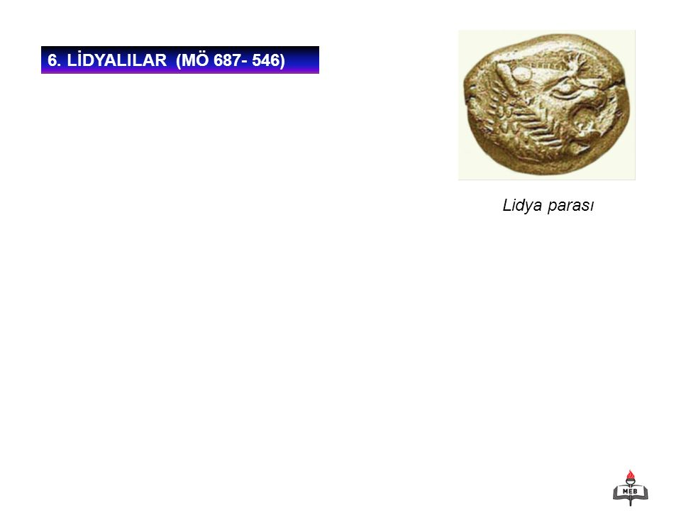 6. LİDYALILAR (MÖ 687- 546) Lidya parası