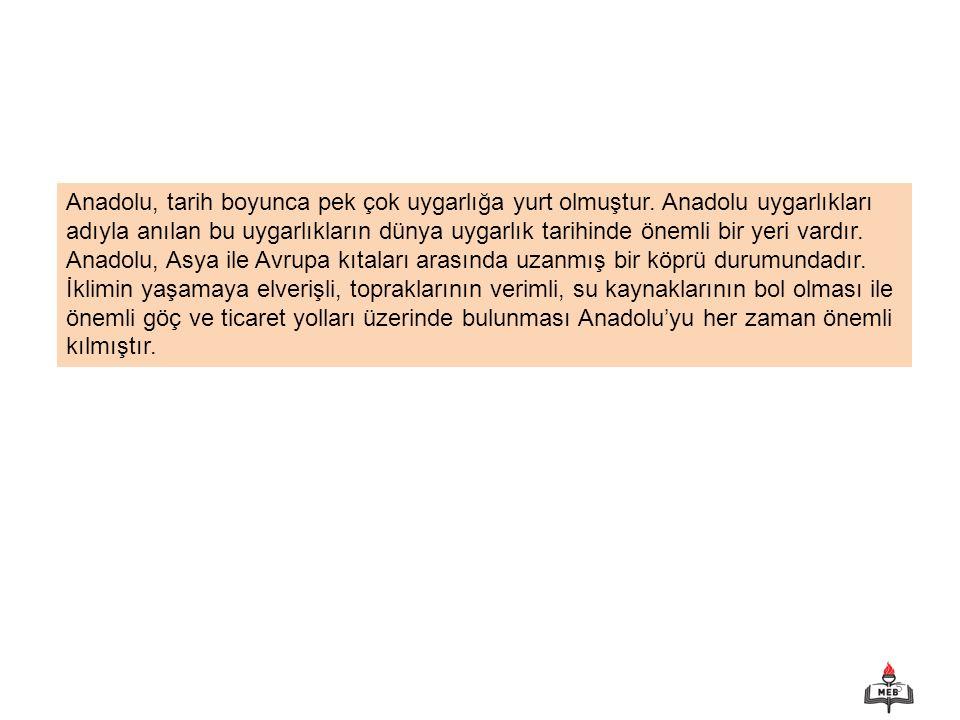 Anadolu, tarih boyunca pek çok uygarlığa yurt olmuştur