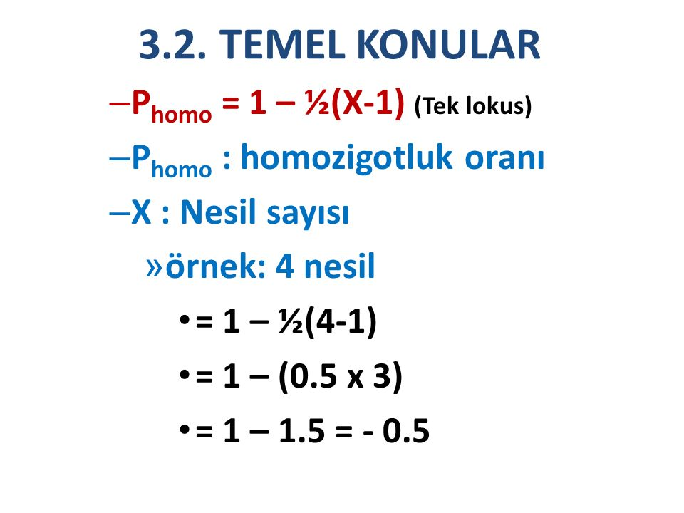 3.2. TEMEL KONULAR Phomo = 1 – ½(X-1) (Tek lokus)