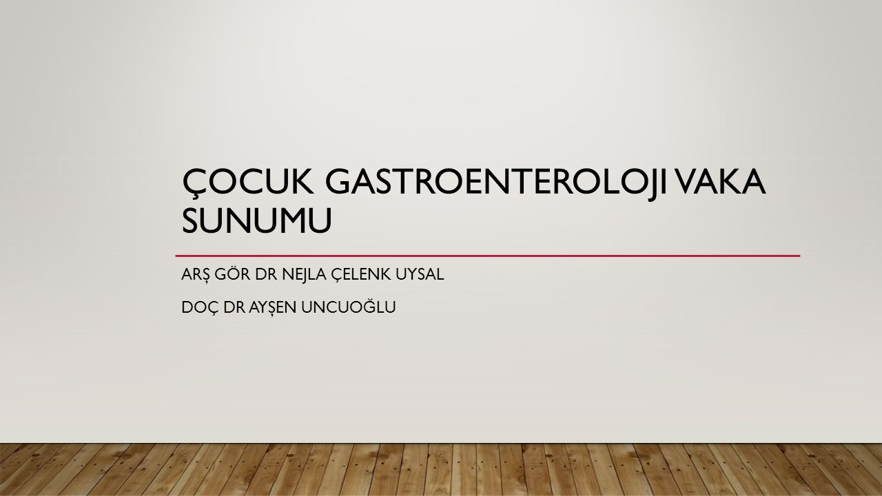 Çocuk gastroenteroloji vaka sunumu