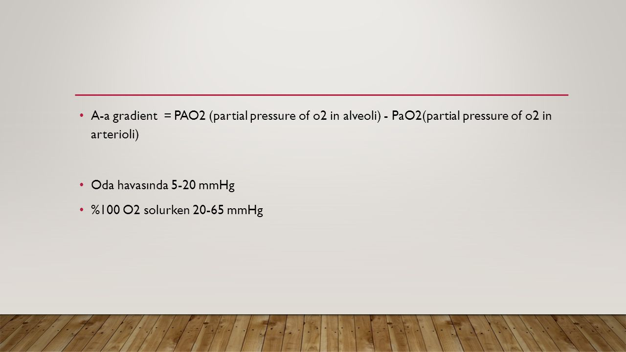 A-a gradient = PAO2 (partial pressure of o2 in alveoli) - PaO2(partial pressure of o2 in arterioli)