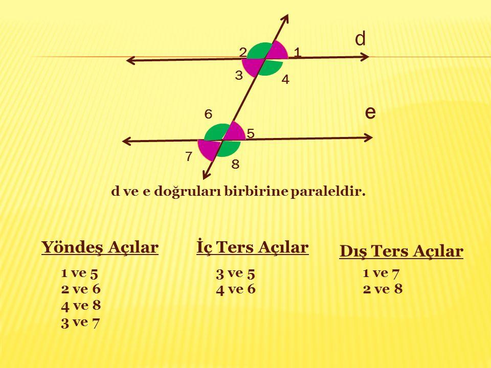 d 2. 1. 3. 4. e. 6. 5. 7. 8. d ve e doğruları birbirine paraleldir.