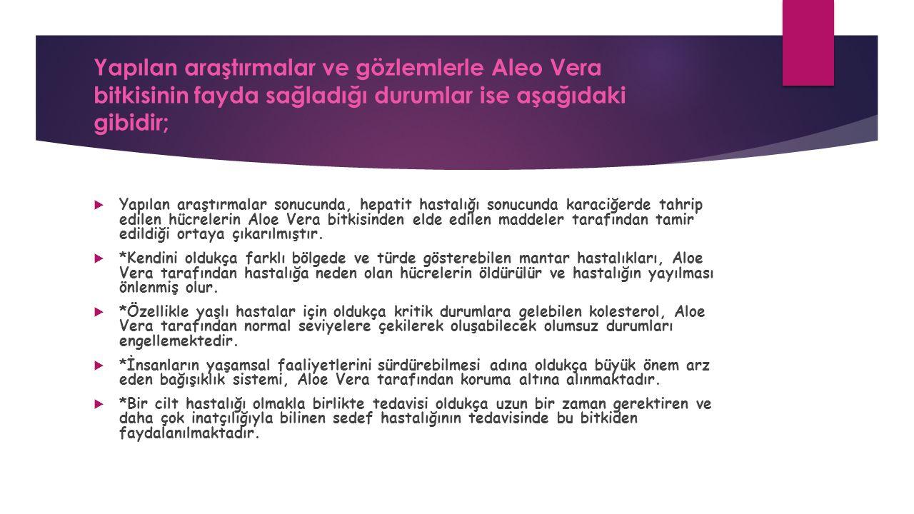 Yapılan araştırmalar ve gözlemlerle Aleo Vera bitkisinin fayda sağladığı durumlar ise aşağıdaki gibidir;