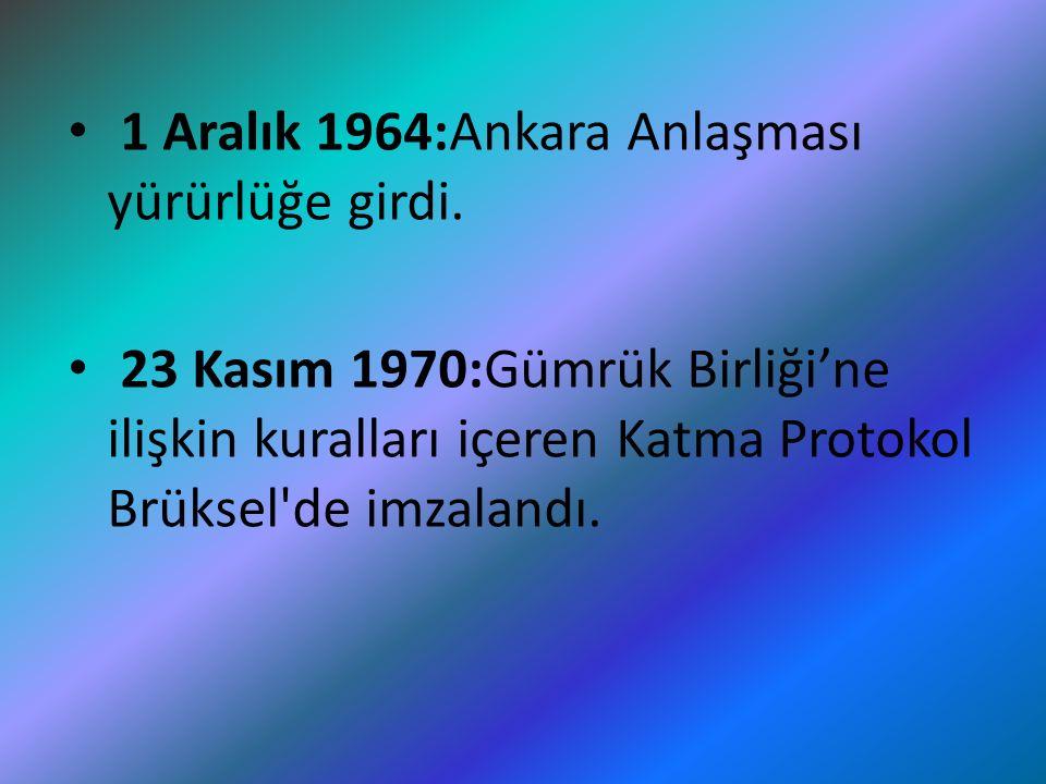 1 Aralık 1964:Ankara Anlaşması yürürlüğe girdi.