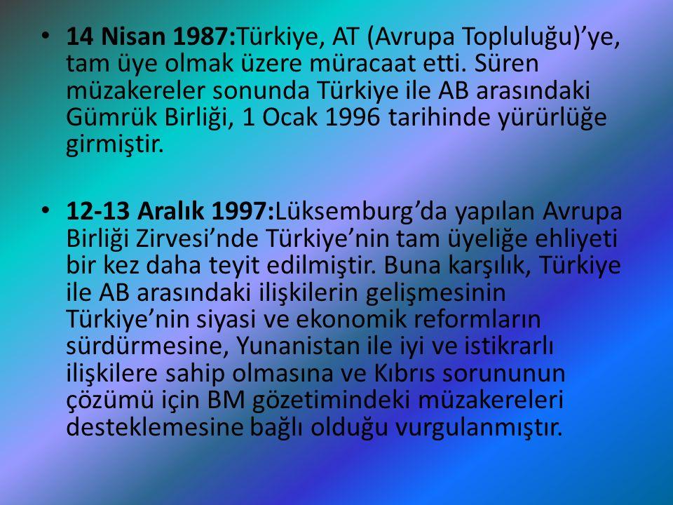 14 Nisan 1987:Türkiye, AT (Avrupa Topluluğu)'ye, tam üye olmak üzere müracaat etti. Süren müzakereler sonunda Türkiye ile AB arasındaki Gümrük Birliği, 1 Ocak 1996 tarihinde yürürlüğe girmiştir.