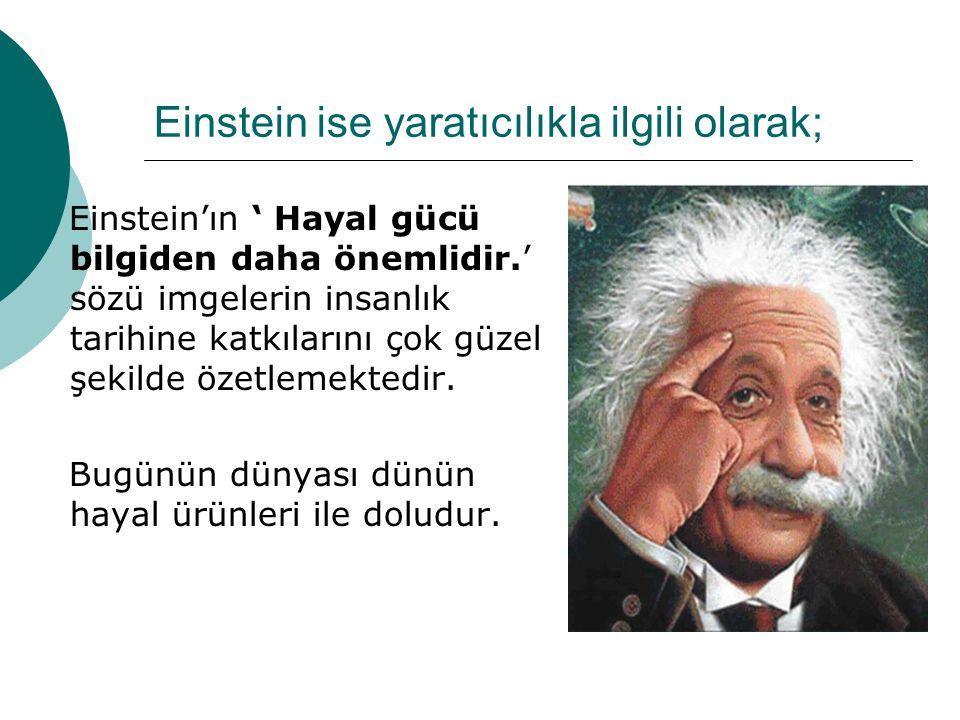 Einstein ise yaratıcılıkla ilgili olarak;