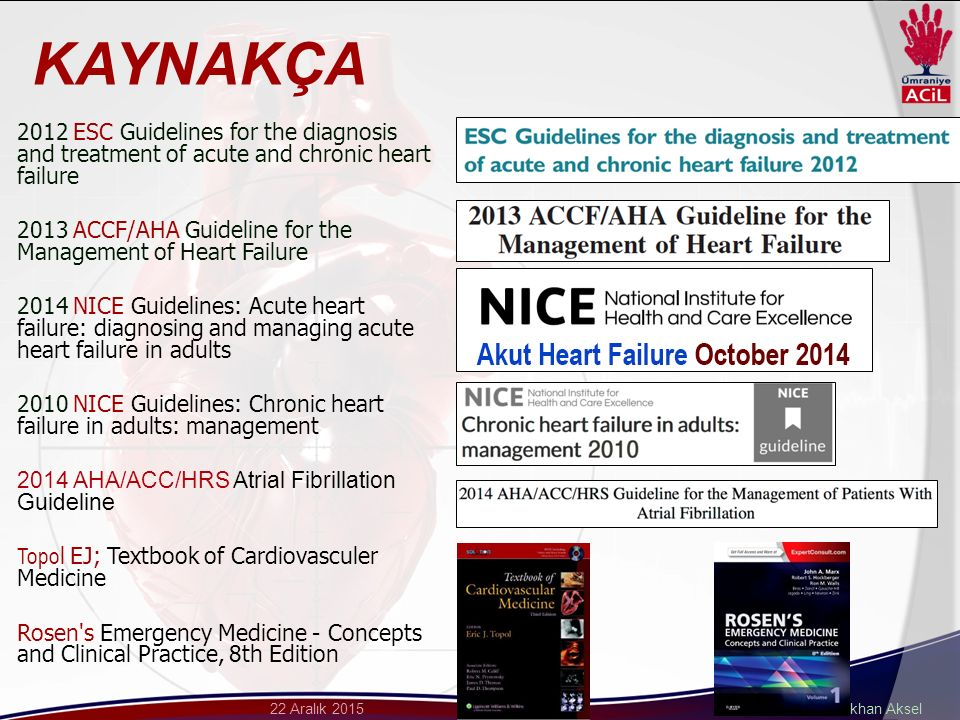 KAYNAKÇA 2012 ESC Guidelines for the diagnosis and treatment of acute and chronic heart failure.