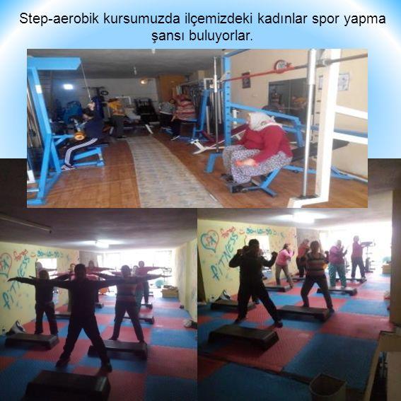 Step-aerobik kursumuzda ilçemizdeki kadınlar spor yapma şansı buluyorlar.