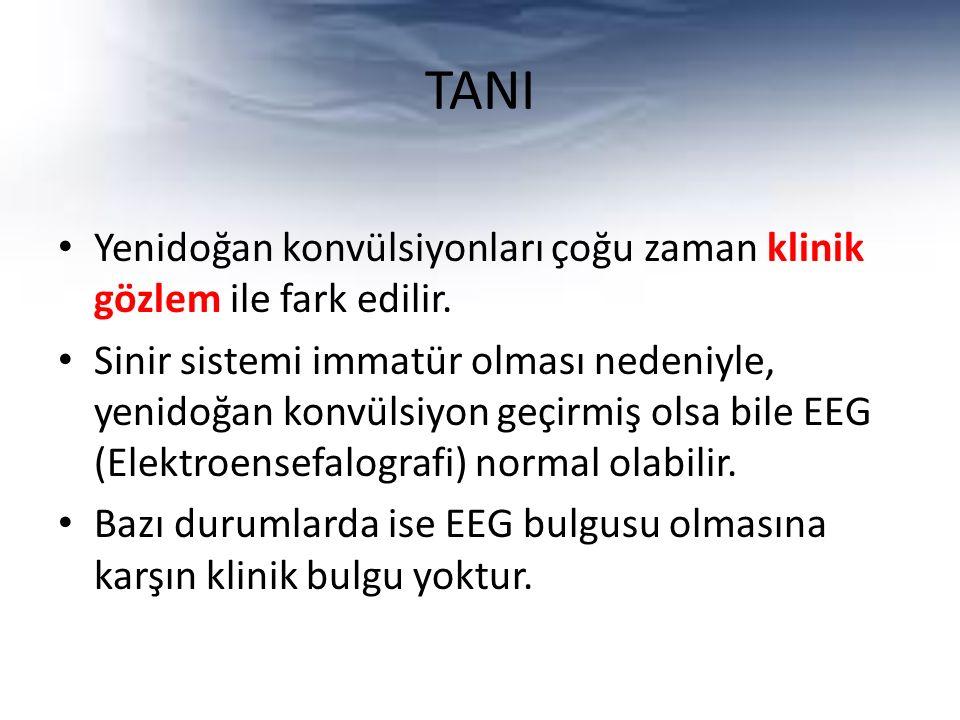 TANI Yenidoğan konvülsiyonları çoğu zaman klinik gözlem ile fark edilir.