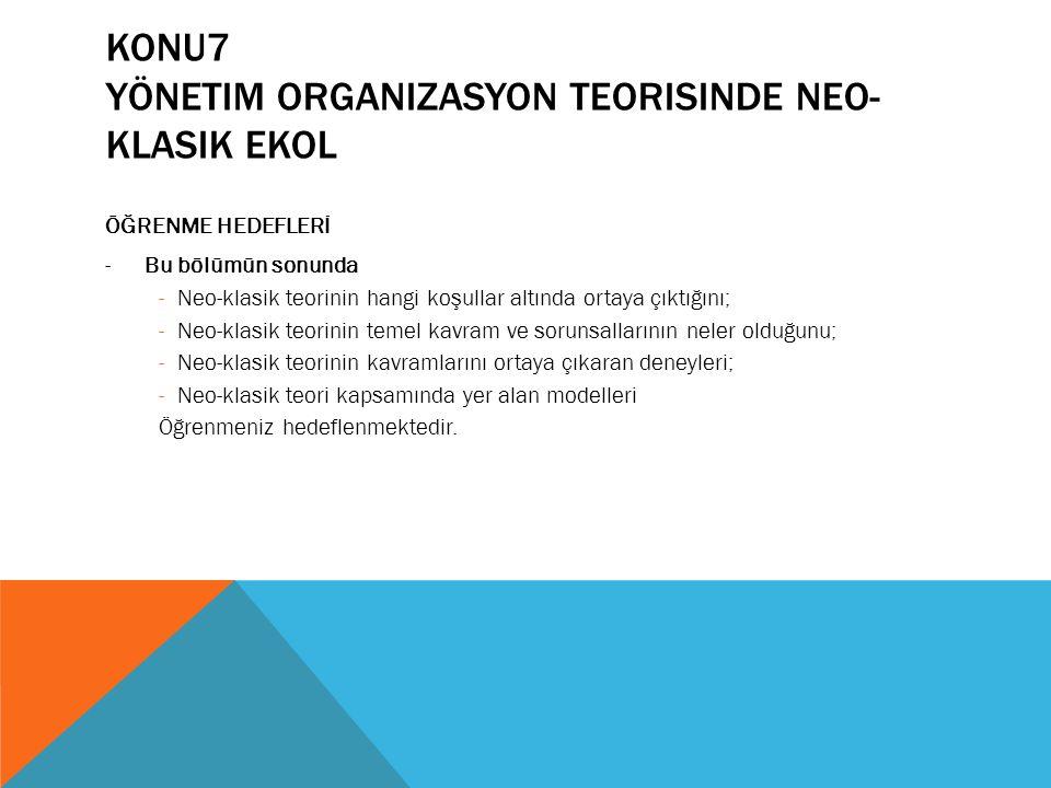 KONU7 yönetim organizasyon teorisinde NEO- klasik ekol