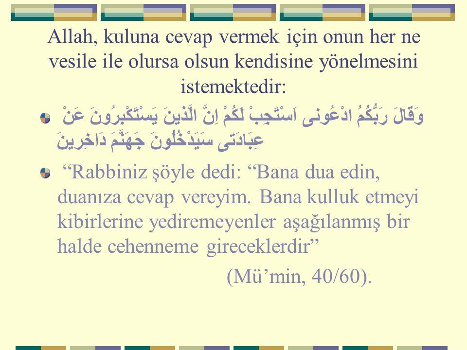 Allah, kuluna cevap vermek için onun her ne vesile ile olursa olsun kendisine yönelmesini istemektedir: