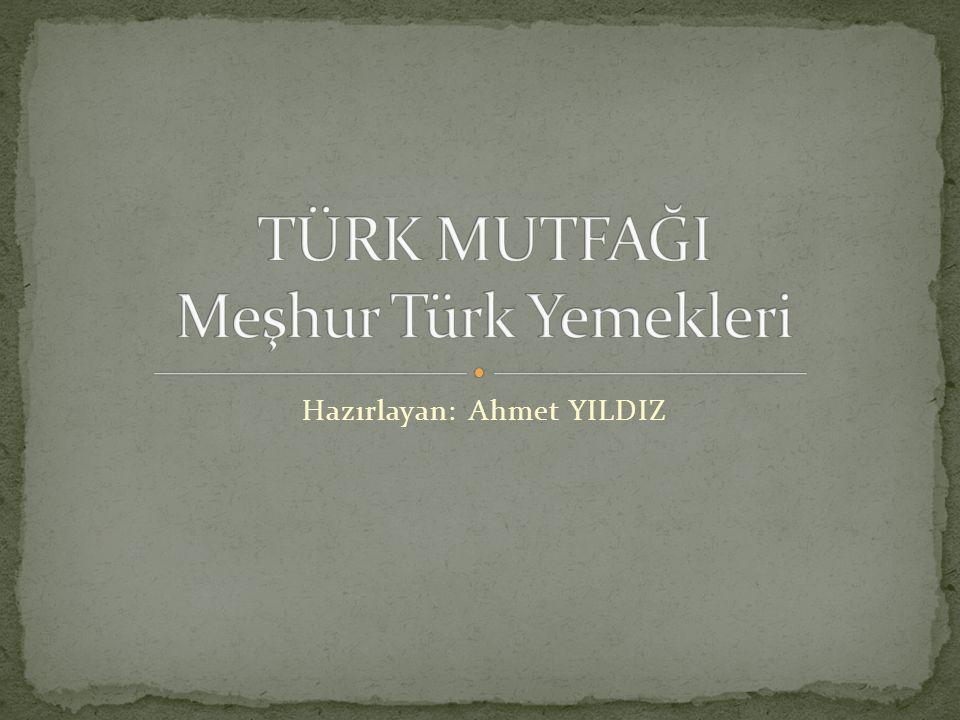 TÜRK MUTFAĞI Meşhur Türk Yemekleri