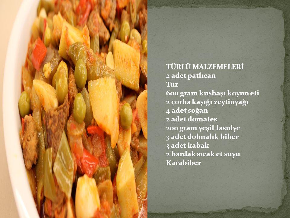 TÜRLÜ MALZEMELERİ 2 adet patlıcan. Tuz. 600 gram kuşbaşı koyun eti. 2 çorba kaşığı zeytinyağı. 4 adet soğan.