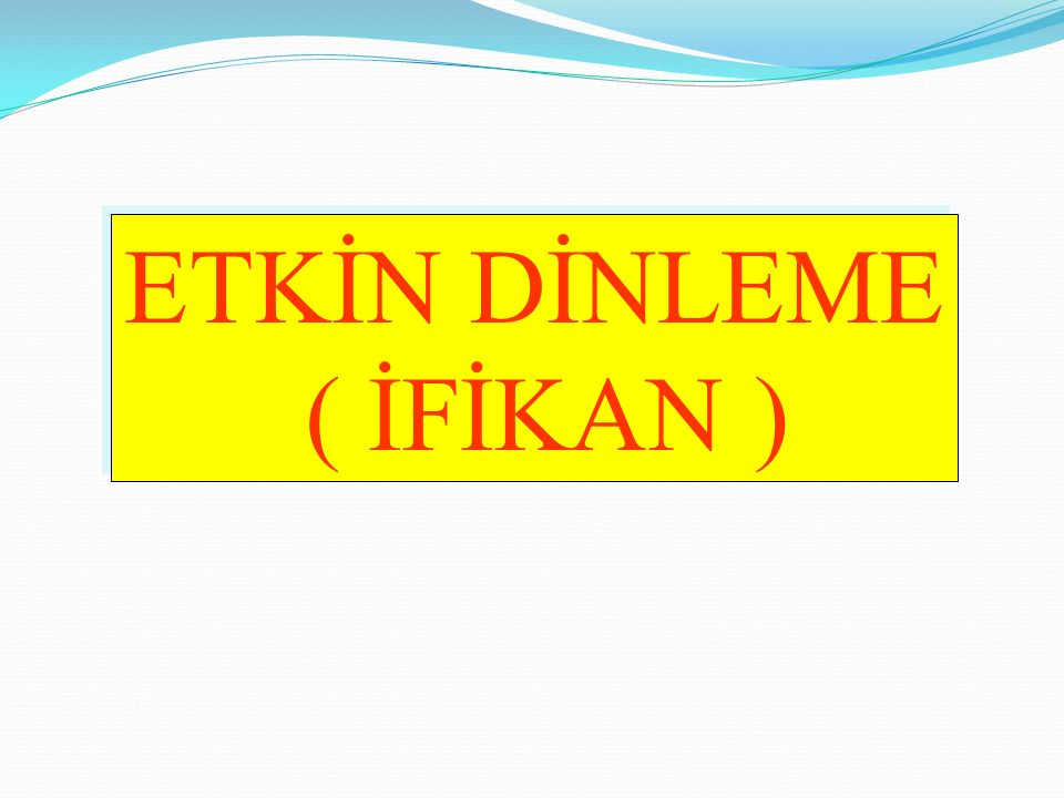 ETKİN DİNLEME ( İFİKAN )