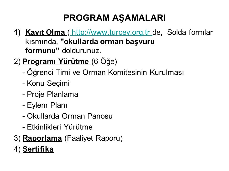 PROGRAM AŞAMALARI Kayıt Olma ( http://www.turcev.org.tr de, Solda formlar kısmında, okullarda orman başvuru formunu doldurunuz.