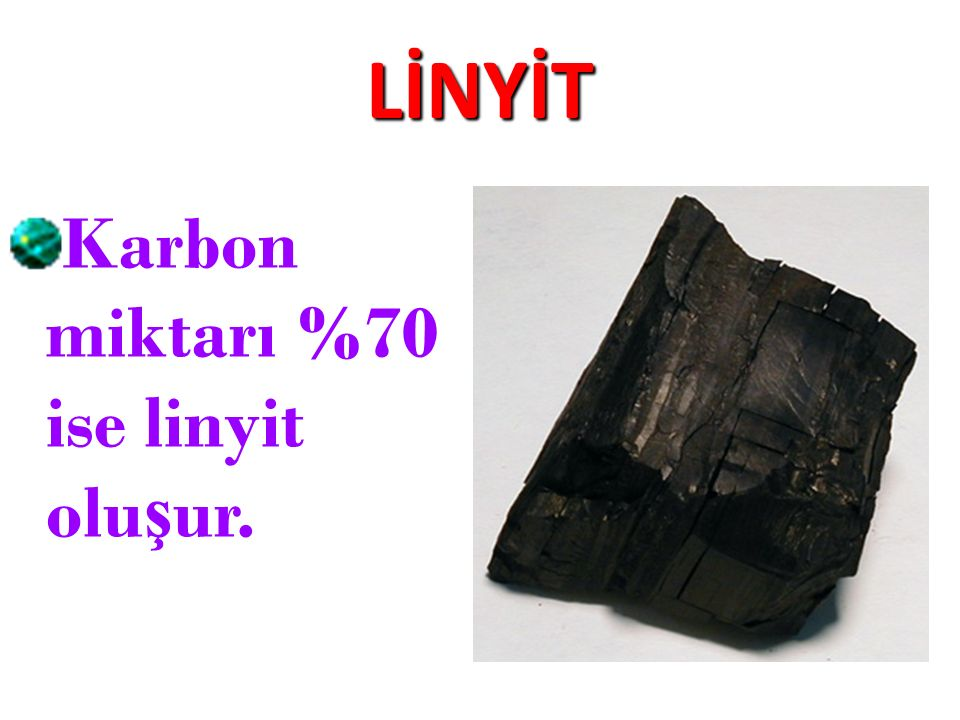 LİNYİT Karbon miktarı %70 ise linyit oluşur.