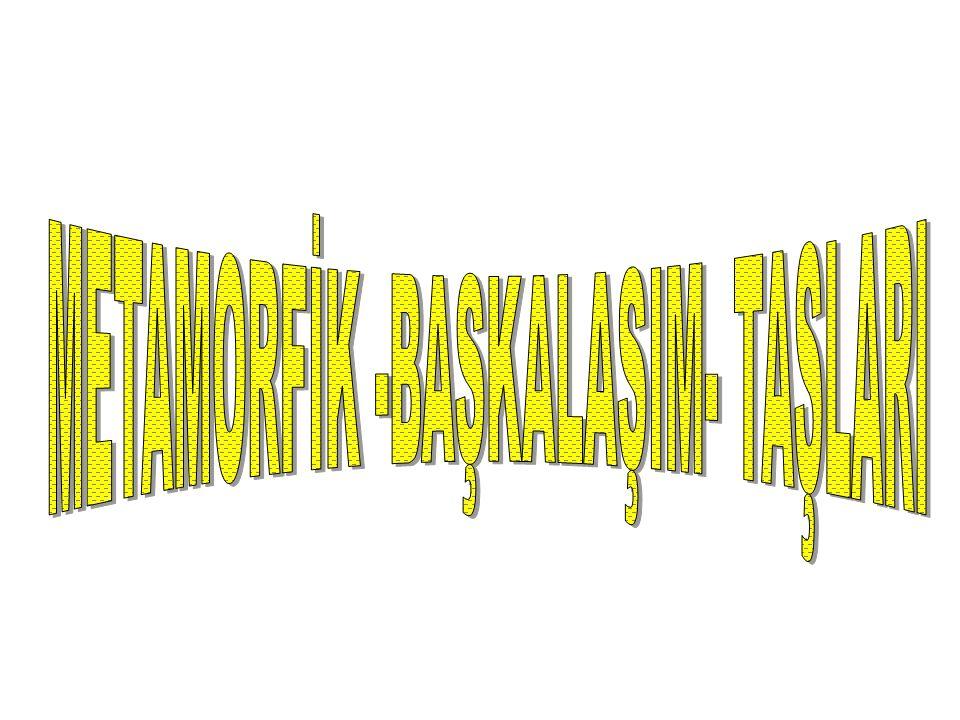 METAMORFİK -BAŞKALAŞIM- TAŞLARI