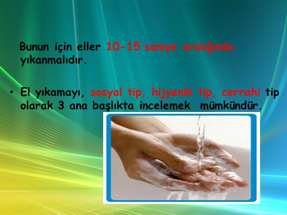 Bunun için eller 10-15 saniye aralığında yıkanmalıdır.