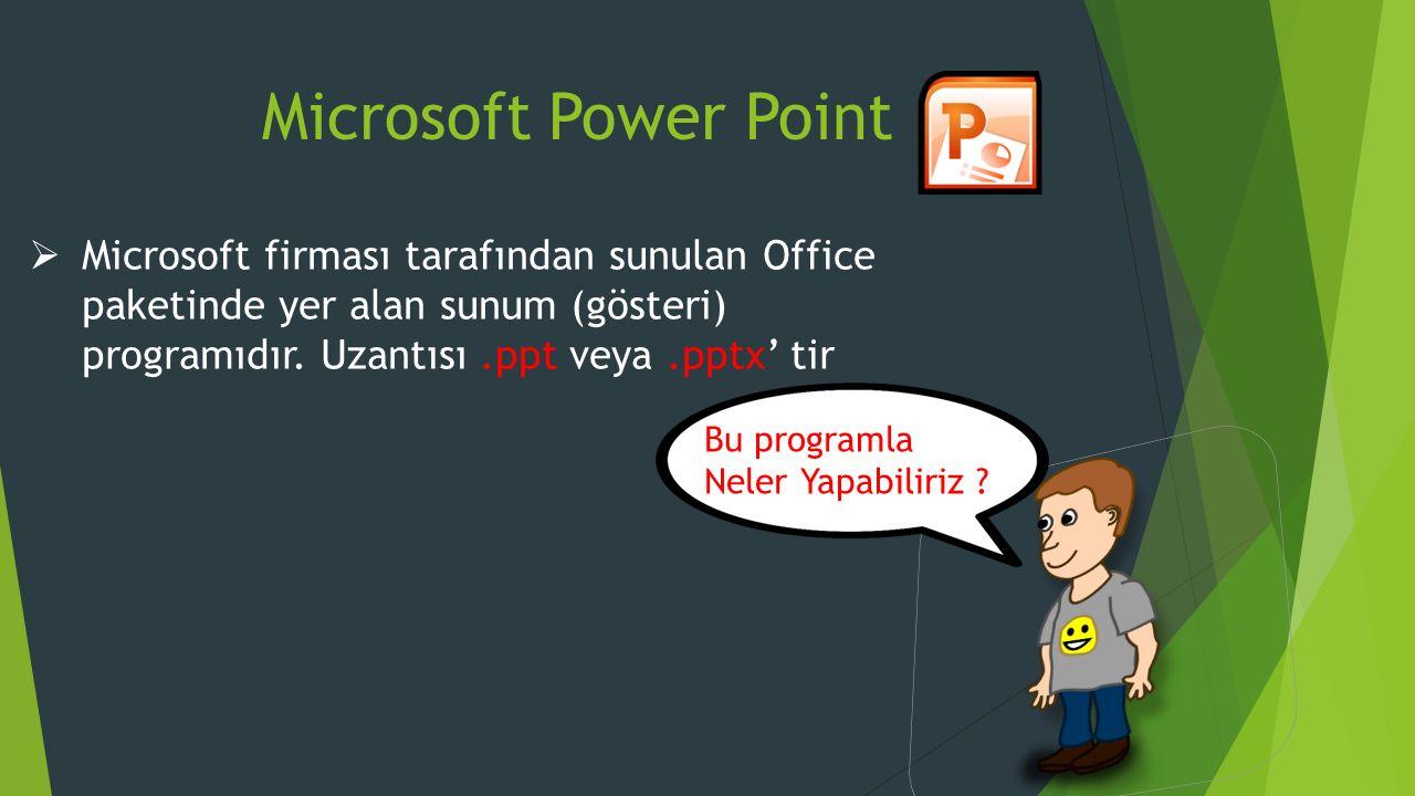 Microsoft Power Point Microsoft firması tarafından sunulan Office paketinde yer alan sunum (gösteri) programıdır. Uzantısı .ppt veya .pptx' tir.