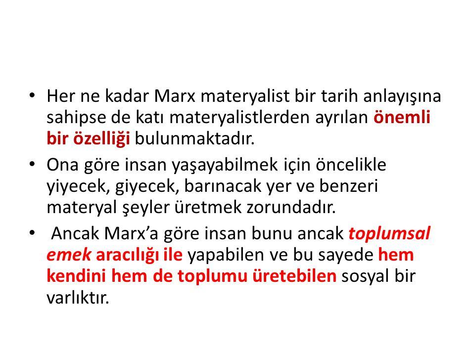Her ne kadar Marx materyalist bir tarih anlayışına sahipse de katı materyalistlerden ayrılan önemli bir özelliği bulunmaktadır.