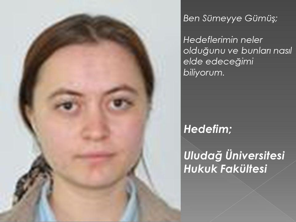 Hedefim; Uludağ Üniversitesi Hukuk Fakültesi Ben Sümeyye Gümüş;