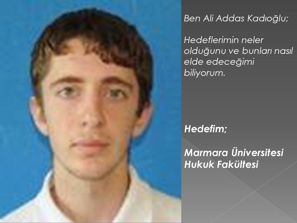 Hedefim; Marmara Üniversitesi Hukuk Fakültesi Ben Ali Addas Kadıoğlu;