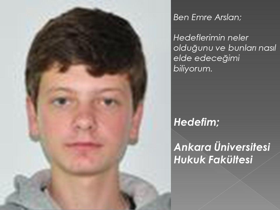 Hedefim; Ankara Üniversitesi Hukuk Fakültesi Ben Emre Arslan;