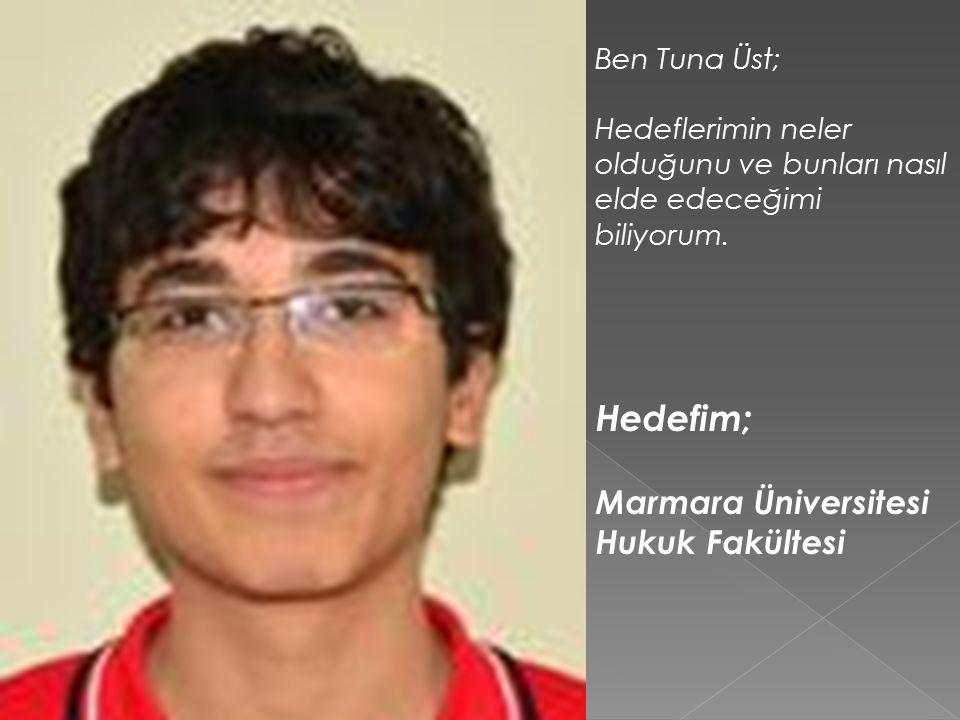 Hedefim; Marmara Üniversitesi Hukuk Fakültesi Ben Tuna Üst;