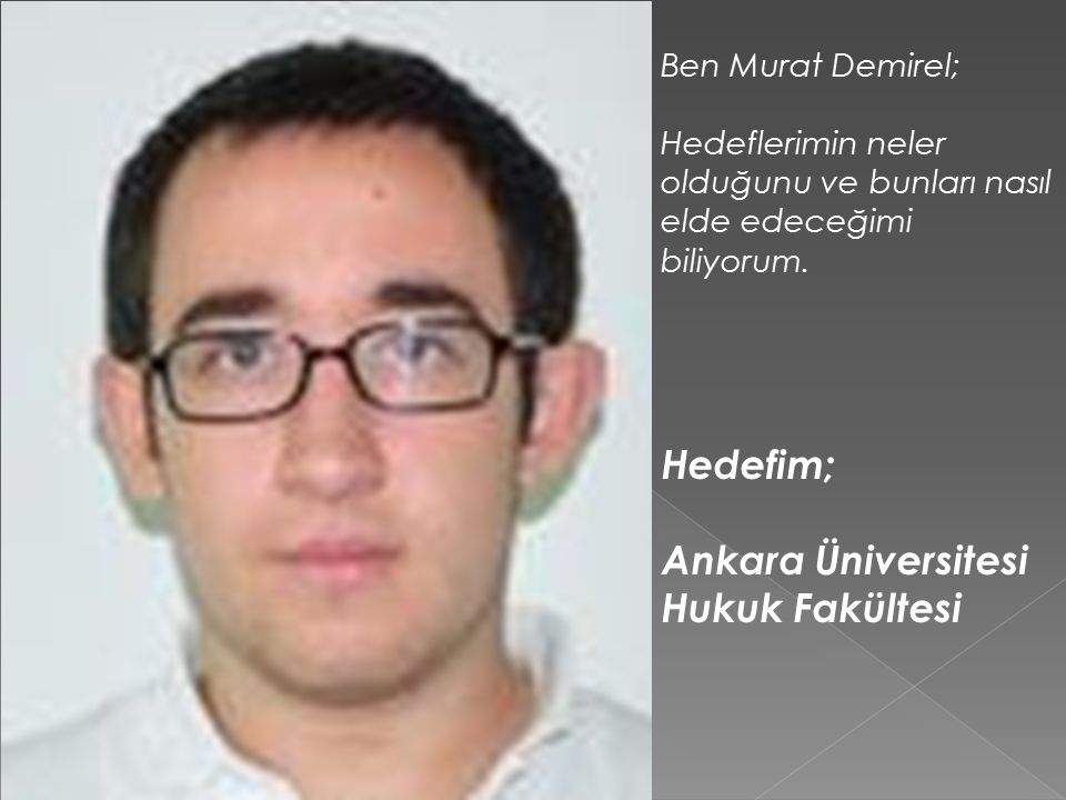 Hedefim; Ankara Üniversitesi Hukuk Fakültesi Ben Murat Demirel;