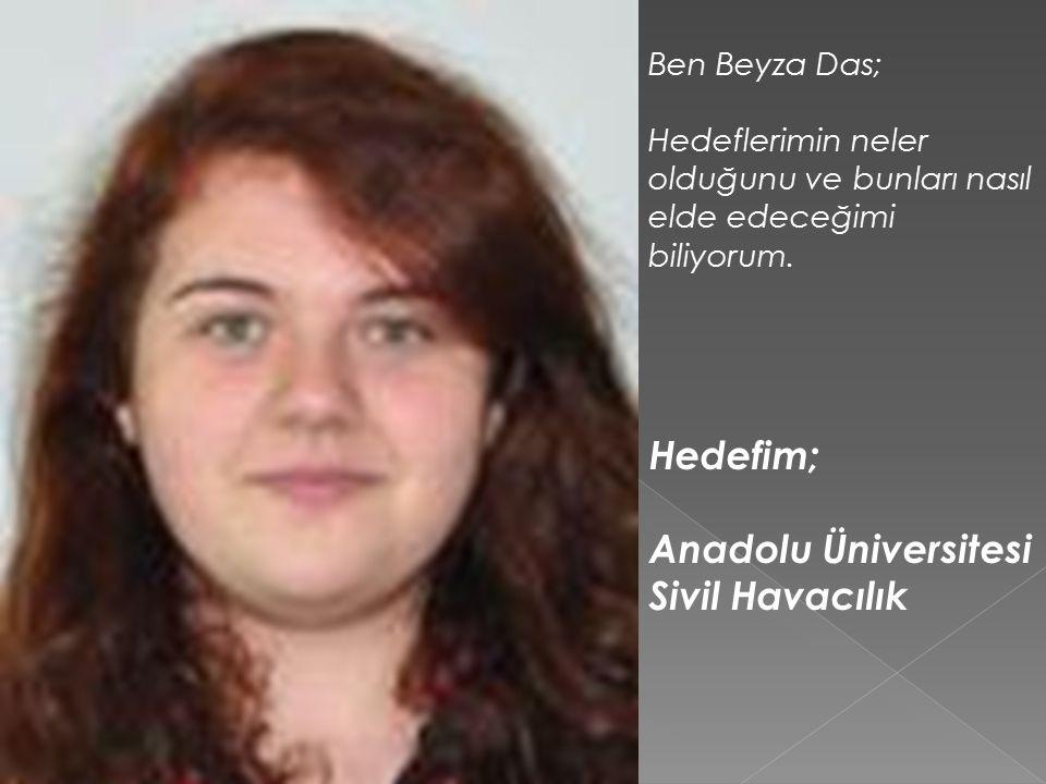 Hedefim; Anadolu Üniversitesi Sivil Havacılık Ben Beyza Das;