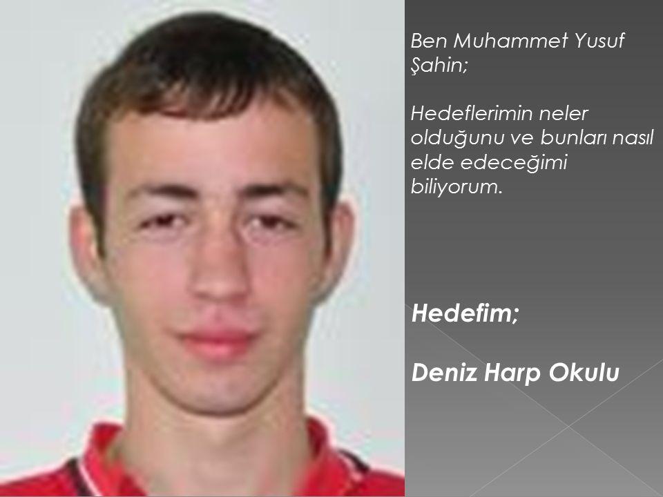 Hedefim; Deniz Harp Okulu Ben Muhammet Yusuf Şahin;