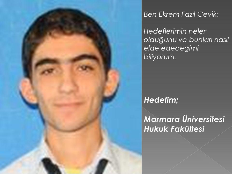 Hedefim; Marmara Üniversitesi Hukuk Fakültesi Ben Ekrem Fazıl Çevik;