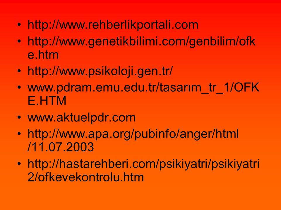 http://www.rehberlikportali.com http://www.genetikbilimi.com/genbilim/ofke.htm. http://www.psikoloji.gen.tr/