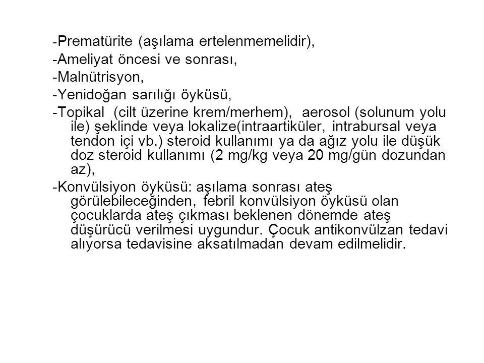-Prematürite (aşılama ertelenmemelidir),