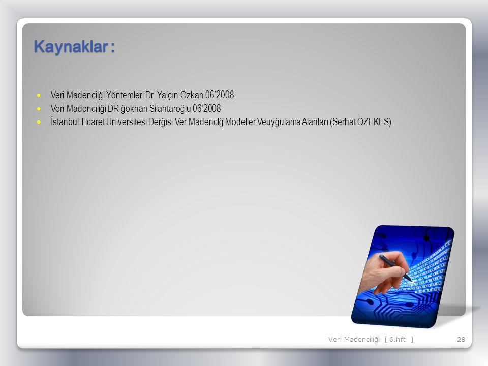 Kaynaklar : Veri Madencilği Yöntemleri Dr. Yalçın Özkan 06'2008