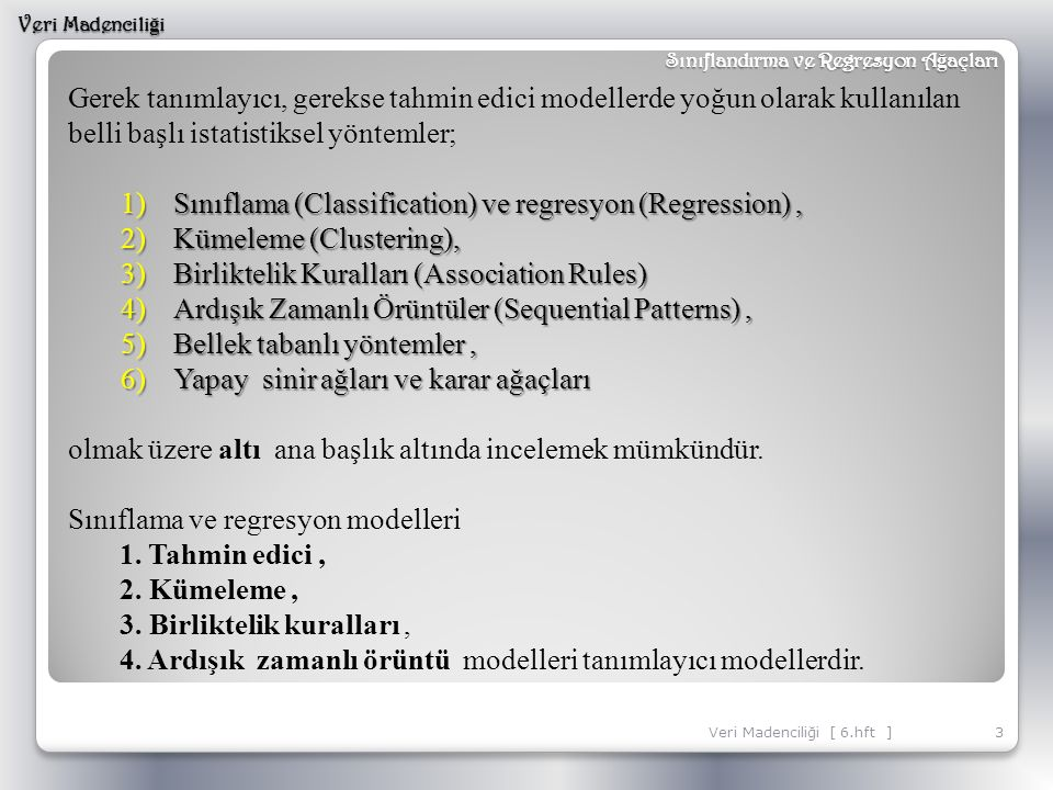 Sınıflama (Classification) ve regresyon (Regression) ,