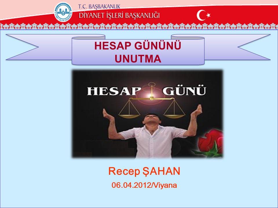 HESAP GÜNÜNÜ UNUTMA ÜLÜĞÜ Recep ŞAHAN 06.04.2012/Viyana