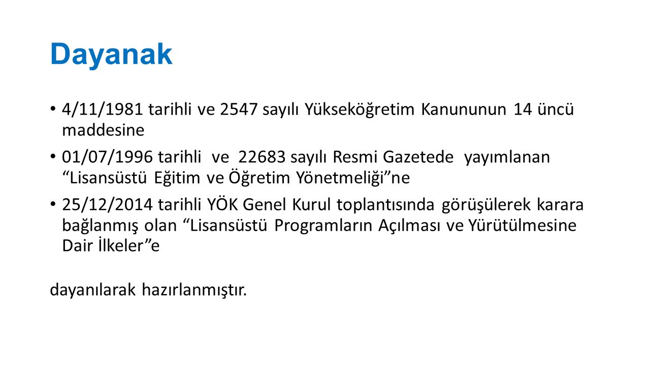 Dayanak 4/11/1981 tarihli ve 2547 sayılı Yükseköğretim Kanununun 14 üncü maddesine.
