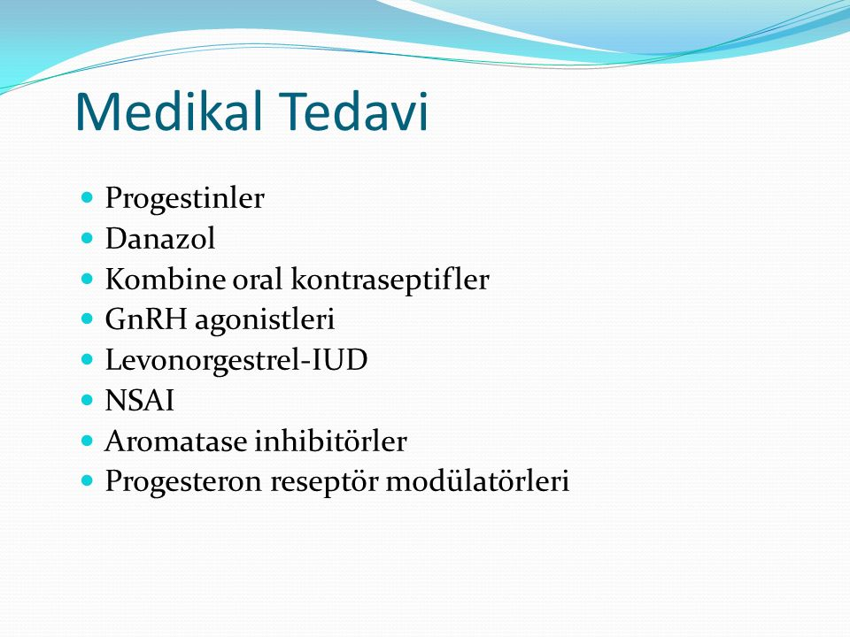 Medikal Tedavi Progestinler Danazol Kombine oral kontraseptifler