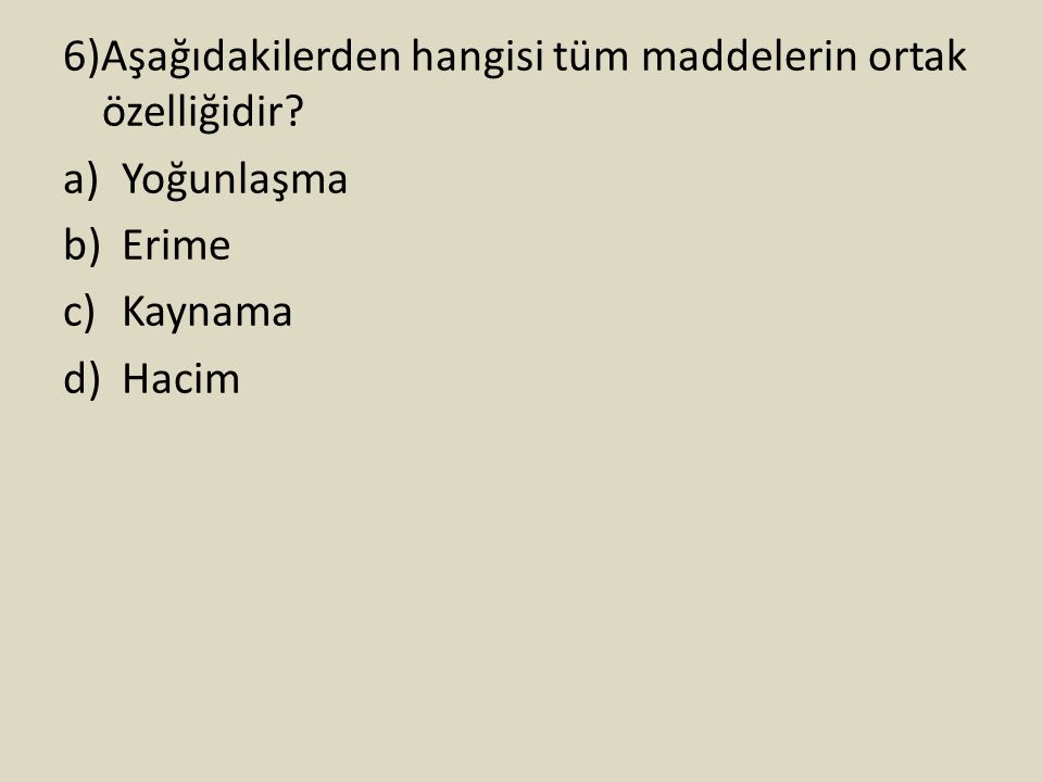 6)Aşağıdakilerden hangisi tüm maddelerin ortak özelliğidir