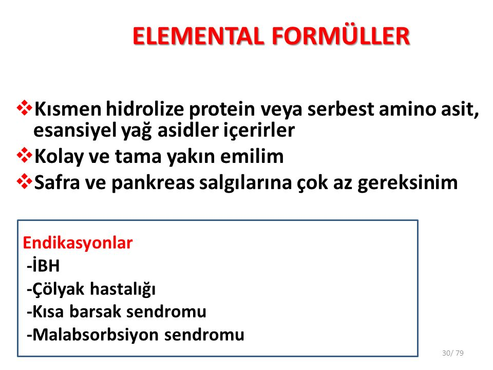 ELEMENTAL FORMÜLLER Kısmen hidrolize protein veya serbest amino asit, esansiyel yağ asidler içerirler.