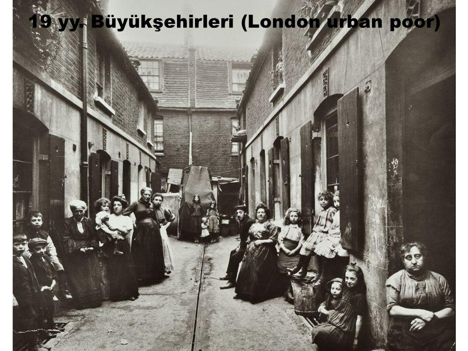19 yy. Büyükşehirleri (London urban poor)