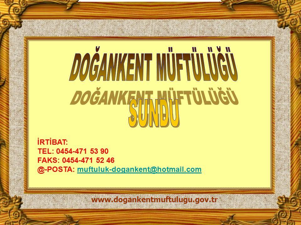 DOĞANKENT MÜFTÜLÜĞÜ SUNDU İRTİBAT: TEL: 0454-471 53 90
