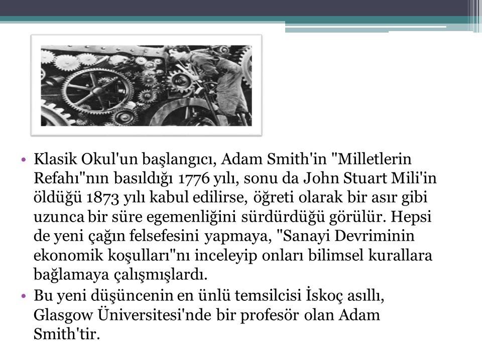 Klasik Okul un başlangıcı, Adam Smith in Milletlerin Refahı nın basıldığı 1776 yılı, sonu da John Stuart Mili in öldüğü 1873 yılı kabul edilirse, öğreti olarak bir asır gibi uzunca bir süre egemenliğini sürdürdüğü görülür. Hepsi de yeni çağın felsefesini yapmaya, Sanayi Devriminin ekonomik koşulları nı inceleyip onları bilimsel kurallara bağlamaya çalışmışlardı.