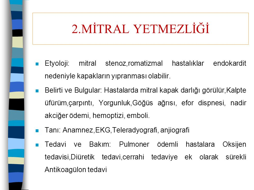 2.MİTRAL YETMEZLİĞİ Etyoloji: mitral stenoz,romatizmal hastalıklar endokardit nedeniyle kapakların yıpranması olabilir.