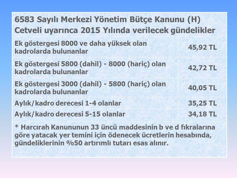 6583 Sayılı Merkezi Yönetim Bütçe Kanunu (H) Cetveli uyarınca 2015 Yılında verilecek gündelikler